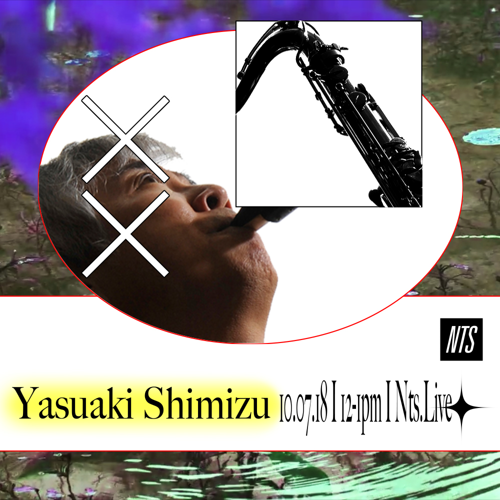 Yasuaki Shimizu - 10.07.18 - NTS.jpg